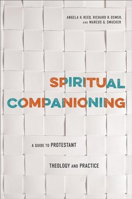 Spiritual Companioning: A Guide to Protestant Theology and Practice - eBook  -     By: Angela H. Reed, Richard Osmer, Marcus G. Smucker