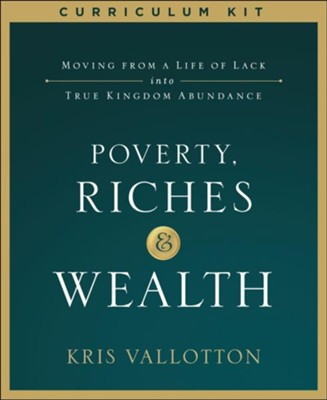 Poverty, Riches and Wealth Curriculum Kit  -     By: Kris Vallotton