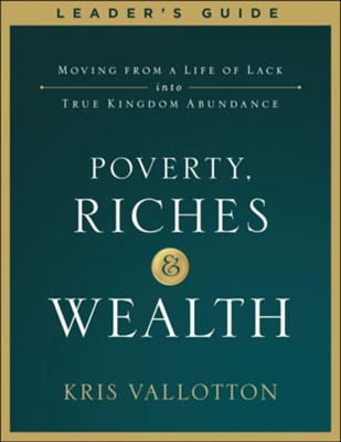 Poverty, Riches and Wealth Leader's Guide  -     By: Kris Vallotton