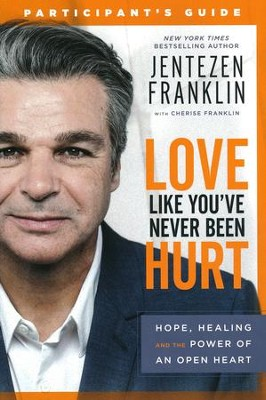 Love Like You've Never Been Hurt Participant's Guide  -     By: Jentezen Franklin, Cherise Franklin
