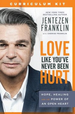 Love Like You've Never Been Hurt Curriculum Kit  -     By: Jentezen Franklin, Cherise Franklin
