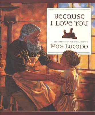 Because I Love You!   -     By: Max Lucado     Illustrated By: Mitchell Heinze