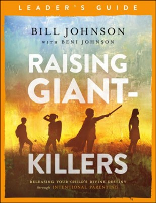 Raising Giant-Killers Leader's Guide: Releasing Your Child's Divine Destiny through Intentional Parenting  -     By: Bill Johnson, Beni Johnson