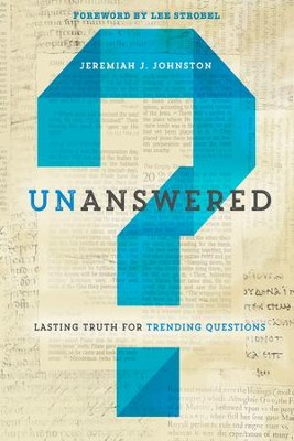 Unanswered: Lasting Truth for Trending Questions - eBook  -     By: Jeremiah Johnston