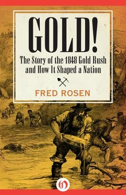 Gold!: The Story of the 1848 Gold Rush and How It Shaped a Nation - eBook  -     By: Fred Rosen