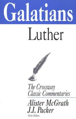 Galatians, The Crossway Classic Commentaries  -     By: Martin Luther