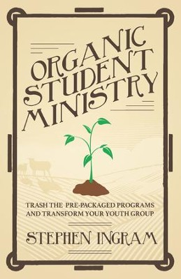 Organic Student Ministry: Trash the Pre-Packaged Programs and Transform Your Youth Group - eBook  -     By: Stephen L. Ingram