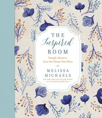 The Inspired Room: Simple Ideas to Love the Home You Have - eBook  -     By: Melissa Michaels
