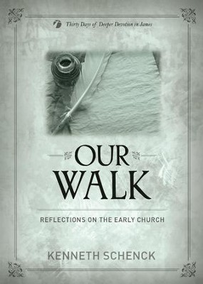 Our Walk: Reflections on the Early Church: Thirty Days of Deeper Devotion in James - eBook  -     By: Kenneth Schench