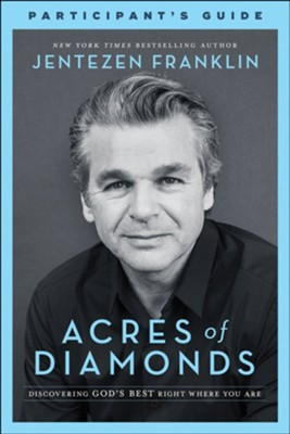 Acres of Diamonds Participant's Guide: Discovering God's Best Right Where You Are  -     By: Jentezen Franklin