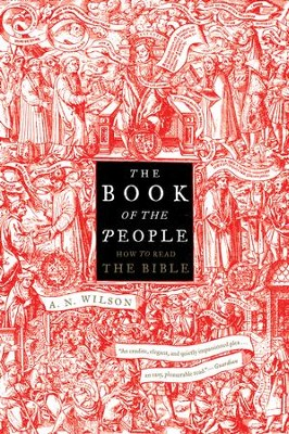 The Book Of The People: How to Read the Bible - eBook  -     By: A.N. Wilson