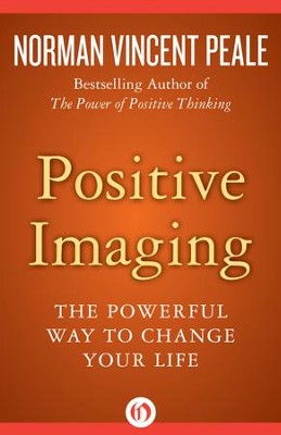 Positive Imaging: The Powerful Way to Change Your Life - eBook  -     By: Norman Vincent Peale