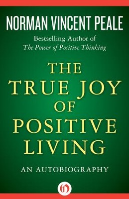 The True Joy of Positive Living: An Autobiography - eBook  -     By: Norman Vincent Peale