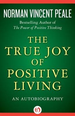 The true joy of positive living an autobiography ebook norman the true joy of positive living an autobiography ebook by norman vincent fandeluxe Choice Image