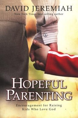 Hopeful Parenting: Encouragement for Raising Kids Who Love God  -     By: Dr. David Jeremiah