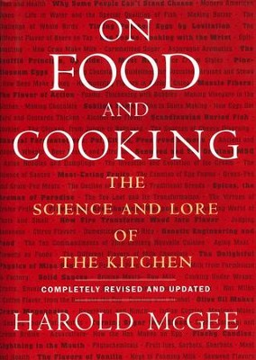 On Food and Cooking: The Science and Lore of the Kitchen, Completely Revised and Updated  -     By: Harold McGee