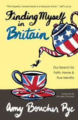 Finding Myself in Britain: Our Search for Faith, Home & True Identity - eBook  -     By: Amy Boucher Pye