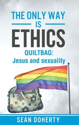 The Only Way is Ethics: Quiltbag: Jesus and Sexuality - eBook  -     By: Sean Doherty