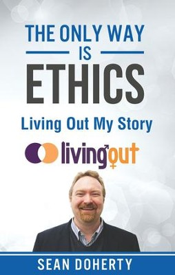 The Only Way is Ethics: Living Out My Story: And Some Pastoral and Missional Thoughts About Homosexuality Along the Way - eBook  -     By: Sean Doherty