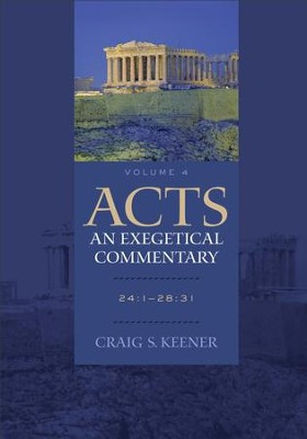 Acts: An Exegetical Commentary : Volume 4: 24:1-28:31 - eBook  -     By: Craig S. Keener