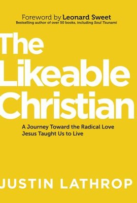 The Likeable Christian: A Journey Toward the Radical Love Jesus Taught Us to Live - eBook  -     By: Justin Lathrop, Leonard Sweet