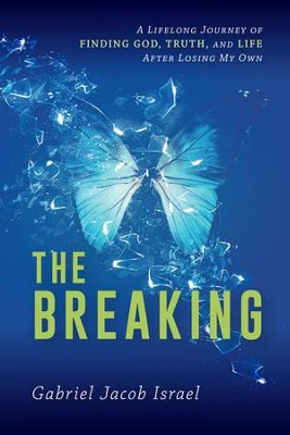 The Breaking: A Lifelong Journey of Finding God, Truth, and Life After Losing My Own - eBook  -     By: Gabriel Jacob Israel