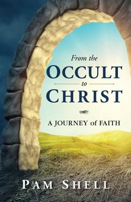 From the Occult to Christ: A Journey of Faith / Digital original - eBook  -     By: Pam Shell