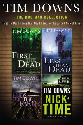 The Bug Man Collection: First the Dead, Less than Dead, Ends of the Earth, and Nick of Time / Digital original - eBook  -     By: Tim Downs