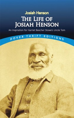 The Life of Josiah Henson: An Inspiration for Harriet Beecher Stowe's Uncle Tom  -     By: Josiah Henson