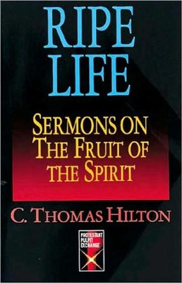 Ripe Life: Sermons on the Fruit of the Spirit   -     By: C. Thomas Hilton