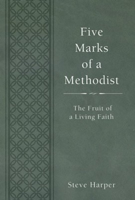Five Marks of a Methodist: The Fruit of a Living Faith  -     By: Steve Harper