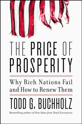 The Price of Prosperity: Why Nations Fail and How to Renew Them - eBook  -     By: Todd G. Buchholz