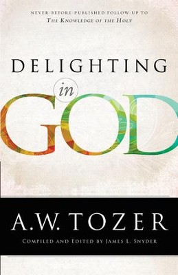 Delighting in God - eBook  -     By: A.W. Tozer