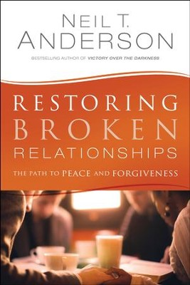 Restoring Broken Relationships: The Path to Peace and Forgiveness - eBook  -     By: Neil T. Anderson