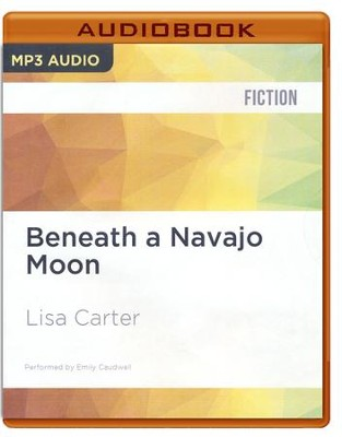 Beneath a Navajo Moon, Unabridged MP3-CD   -     Narrated By: Emily Caudwell     By: Lisa Carter