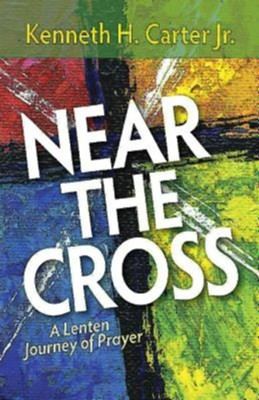 Near the Cross: A Lenten Journey of Prayer  -     By: Kenneth H. Carter Jr.
