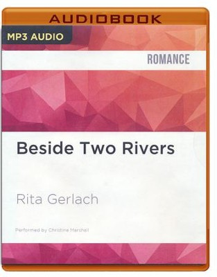 #2: Beside Two Rivers - unabridged audio book on CD  -     Narrated By: Christine Marshall     By: Rita Gerlach