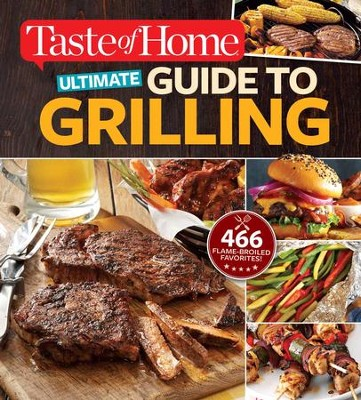 Taste of Home Ultimate Guide to Grilling: 465 flame-broiled favorites - eBook  -     By: Editors at Taste of Home