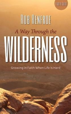 A Way Through the Wilderness: Growing in Faith When Life is Hard - Leader Guide  -     By: Rob Renfroe