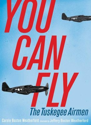 You Can Fly: The Tuskegee Airmen - eBook  -     By: Carole Boston Weatherford     Illustrated By: Jeffery Boston Weatherford