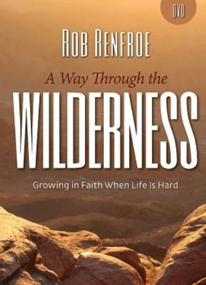 A Way Through the Wilderness: Growing in Faith When Life is Hard - DVD  -     By: Rob Renfroe