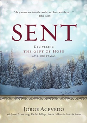 Sent: Delivering the Gift of Hope at Christmas   -     By: Jorge Acevedo, Jacob Armstong, Justin LaRosa