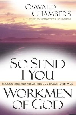 So Send I You / Workmen Of God: Recognizing and Answering God's Call to Service - eBook  -     By: Oswald Chambers
