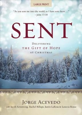 Sent: Delivering the Gift of Hope at Christmas - Large Print  -     By: Jorge Acevedo, Jacob Armstong, Justin LaRosa