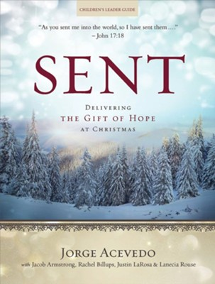 Sent: Delivering the Gift of Hope at Christmas - Children's Leader Guide  -     By: Jorge Acevedo, Lanecia A. Rouse, Rachel Billups