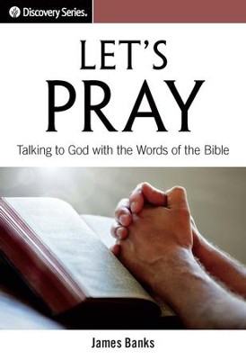 Let's Pray: Talking to God with the Words of the Bible / Digital original - eBook  -     By: Dr. James Banks