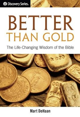 Better Than Gold: The Life-Changing Wisdom of the Bible / Digital original - eBook  -     By: Mart DeHaan