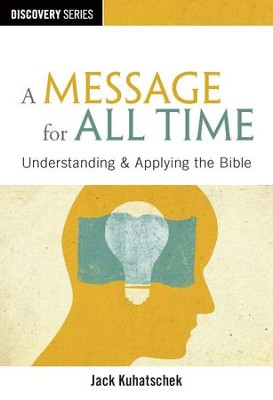 A Message for All Time: Understanding & Applying the Bible / Digital original - eBook  -     By: Jack Kuhatschek