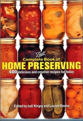 Ball Complete Book of Home Preserving: 400 Delicious and Creative Recipes for Today  -     Edited By: Judi Kingry, Lauren Devine     By: Judi Kingry & Lauren Devine, eds.
