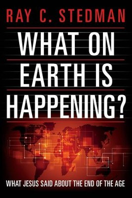 What on Earth Is Happening: What Jesus Said About the End of the Age - eBook  -     By: Ray C. Stedman